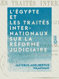 L'?gypte et les trait?s internationaux sur la r?forme judiciaire - Droit international