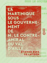 La Martinique sous le gouvernement de M. le contre-amiral Du Val d'Ailly - 1840-1844