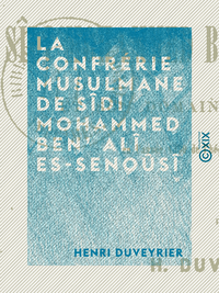 La Confr?rie musulmane de S?di Mohammed Ben' Al? Es-Seno?s?