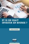 Livre numérique Et si on osait investir en bourse ?