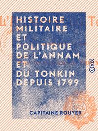Histoire militaire et politique de l'Annam et du Tonkin depuis 1799