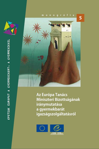Guidelines of the Committee of Ministers of the Council of Europe on child-friendly justice (Hungarian version)