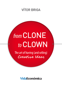 From Clone to Clown, The art of having (and selling) creative ideas