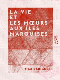 La Vie et les Moeurs aux îles Marquises