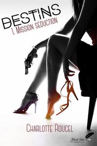 Destins, tome 1 : Mission séduction