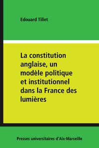 Livre numérique La constitution anglaise, un modèle politique et institutionnel dans la France des lumières