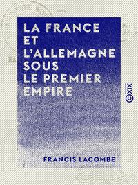 La France et l'Allemagne sous le Premier Empire - Napoléon et le baron de Stein