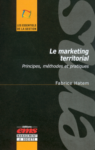 Le marketing territorial, PRINCIPES, MÉTHODES ET PRATIQUES