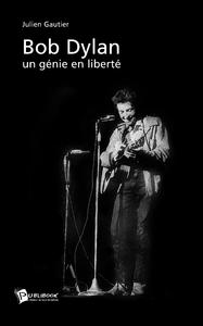 Bob Dylan, un génie en liberté