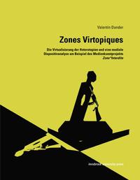 Zones Virtopiques, Die Virtualisierung der Heterotopien und eine mediale Dispositivanalyse am Beispiel des Medienkunstp
