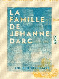 La Famille de Jehanne Darc - Les aventures de Jehan Darc (1464-1465) - R?cit historique