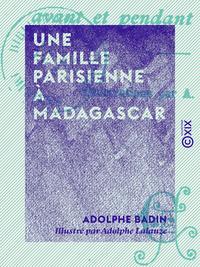 Une famille parisienne à Madagascar, Avant et pendant l'expédition