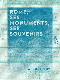 Rome, ses monuments, ses souvenirs, Rome chr?tienne, Rome pa?enne, Rome souterraine, Rome artistique