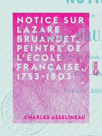 Notice sur Lazare Bruandet, peintre de l'?cole fran?aise, 1753-1803