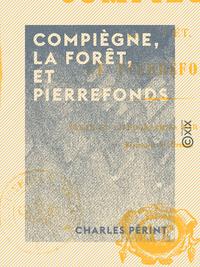 Compiègne, la forêt, et Pierrefonds