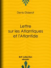 Lettre sur les Atlantiques et l'Atlantide