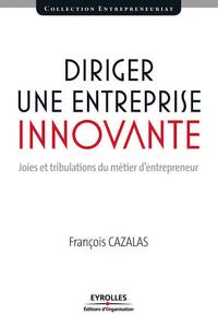 Diriger une entreprise innovante, JOIES ET TRIBULATIONS DU MÉTIER D'ENTREPRENEUR