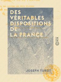 Des v?ritables dispositions de la France - Et des moyens les plus propres ? en faciliter la manifest