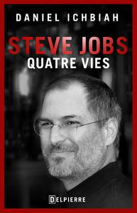 Steve Jobs : quatre vies