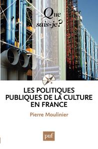 Les politiques publiques de la culture en France, « Que sais-je ? » n° 3427
