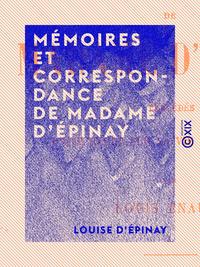 Mémoires et correspondance de Madame d' Épinay, PRÉCÉDÉS D'UNE ÉTUDE SUR SA VIE ET SES OEUVRES