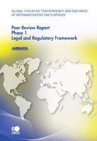 Global Forum on Transparency and Exchange of Information for Tax Purposes Peer Reviews:  Jamaica 201