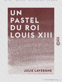Un pastel du roi Louis XIII