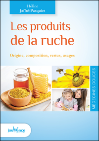 Les produits de la ruche : origine, composition, vertus, usages