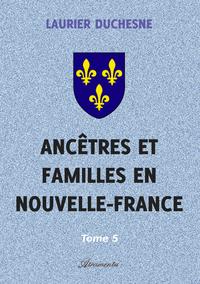 Anc?tres et familles en Nouvelle-France, Tome 5