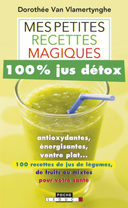 mes petites recettes magiques 100 jus d tox antioxydantes nergisantes ventre plat 100. Black Bedroom Furniture Sets. Home Design Ideas