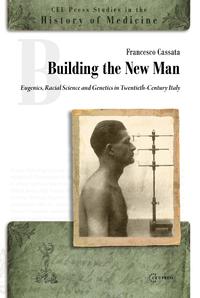 Building the New Man, Eugenics, Racial Science and Genetics in Twentieth-Century Italy