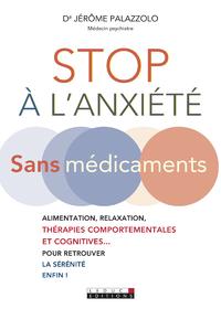 Stop à l'anxiété : sans médicaments : alimentation, relaxation, thérapies comportementales et cognitives... pour retrouver la sérénité enfin !