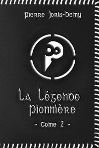 La légende pionnière - Tome II