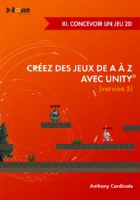 Créez des jeux de A à Z avec Unity - III. Concevoir un jeu 2D