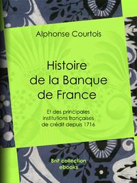 Histoire de la Banque de France, Et des principales institutions fran?aises de cr?dit depuis 1716
