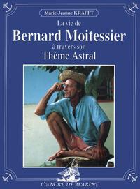 La vie de Bernard Moitessier ? travers son Th?me Astral