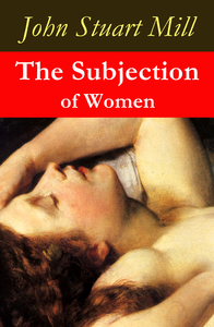 The Subjection of Women (a feminist literature classic)