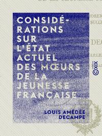Considérations sur l'état actuel des moeurs de la jeunesse française - Et sur les moyens d'améliorer