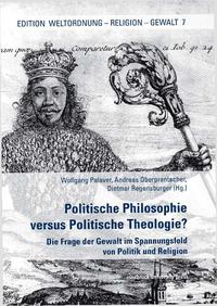 Politische Philosophie versus Politische Theologie?, Die Frage der Gewalt im Spannungsfeld von Politik und Religion