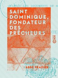 Saint Dominique, fondateur des Prêcheurs, D'après les documents de son siècle