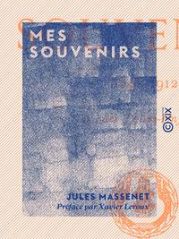 Mes souvenirs, 1848-1912