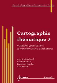 Livre numérique Cartographie thématique 3 : méthodes quantitatives et transformations attributaires (Traité IGAT série Aspects fondamentaux de l'analyse spatiale)