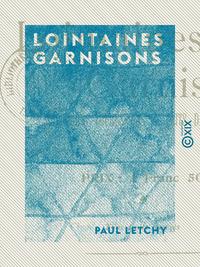 Lointaines Garnisons - Souvenirs, impressions et faits de guerre