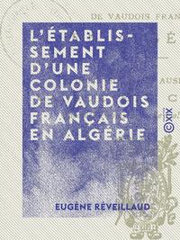 L'?tablissement d'une colonie de Vaudois fran?ais en Alg?rie