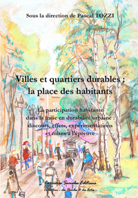 Villes et quartiers durables : la place des habitants, La participation habitante dans la mise en durabilité urbaine : discours, effets, expérimentations e