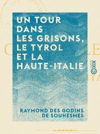 Un tour dans les Grisons, le Tyrol et la Haute-Italie