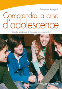 Comprendre la crise d'adolescence, GUIDE PRATIQUE À L'USAGE DES PARENTS