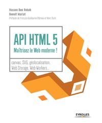 API HTML 5 : maîtrisez le web moderne !, CANVAS, SVG, GÉOLOCALISATION, WEB STORAGE, WEB WORKERS,...