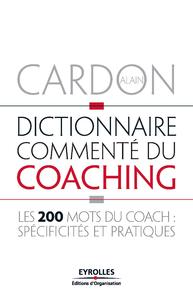 Dictionnaire commenté du coaching, LES 200 MOTS DU COACH : SPÉCIFICITÉS ET PRATIQUES