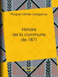 Histoire de la commune de 1871, Nouvelle ?dition pr?c?d?e d'une notice sur Lissagaray par Am?d?e Dunois